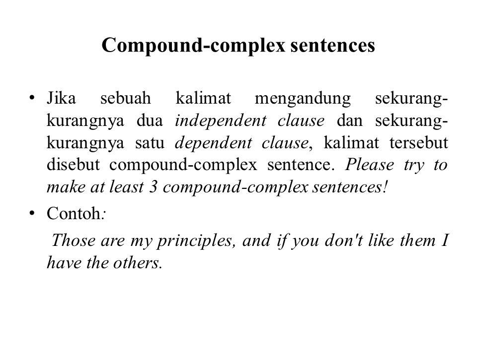 Compound-complex sentences Jika sebuah kalimat mengandung sekurang- kurangnya dua independent clause dan sekurang- kurangnya satu dependent clause, ka