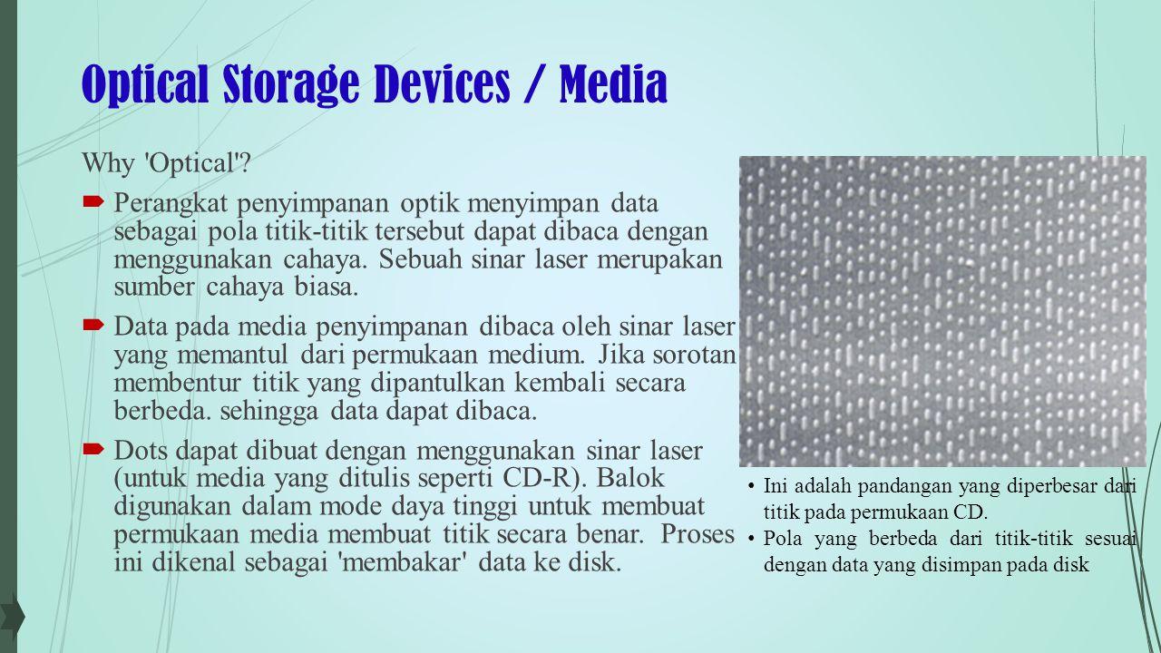 Optical Storage Devices / Media Read-Only Optical Discs  Read-only optical discs memiliki data yang ditulis ke optical disc ketika mereka diproduksi.