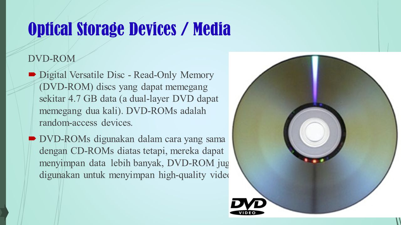 Optical Storage Devices / Media DVD-ROM  Digital Versatile Disc - Read-Only Memory (DVD-ROM) discs yang dapat memegang sekitar 4.7 GB data (a dual-la