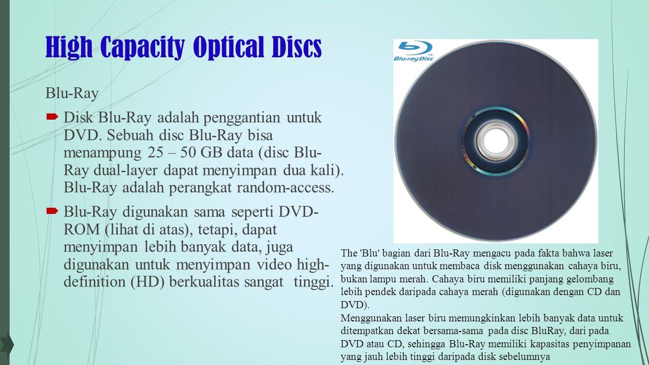 High Capacity Optical Discs HD DVD  High-density DVD (HD-DVD) discs yang dapat menyimpan sekitar 15 GB data (a dual-layer HD-DVD dapat menyimpan dua kali).