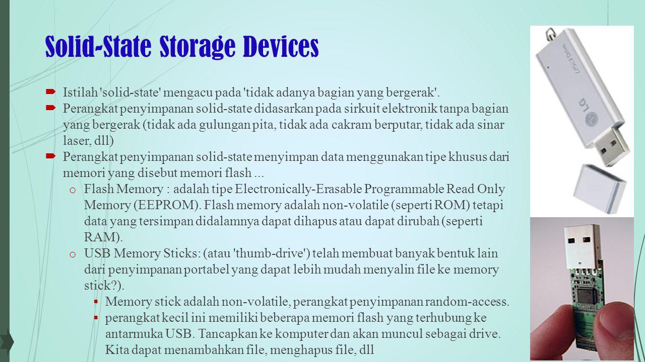 Solid-State Storage Devices o Memory Cards: sama dengan Flash memory hanya bentuknya lebih pipih.