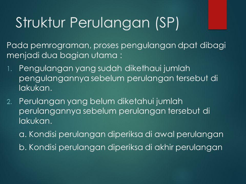 Struktur Perulangan (SP) Pada pemrograman, proses pengulangan dpat dibagi menjadi dua bagian utama : 1.