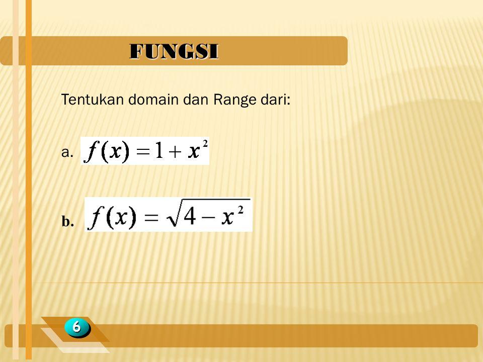 FUNGSI 66 Tentukan domain dan Range dari: a. b.