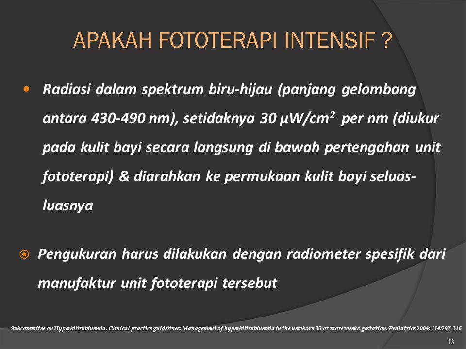 APAKAH FOTOTERAPI INTENSIF ? Radiasi dalam spektrum biru-hijau (panjang gelombang antara 430-490 nm), setidaknya 30 µW/cm 2 per nm (diukur pada kulit