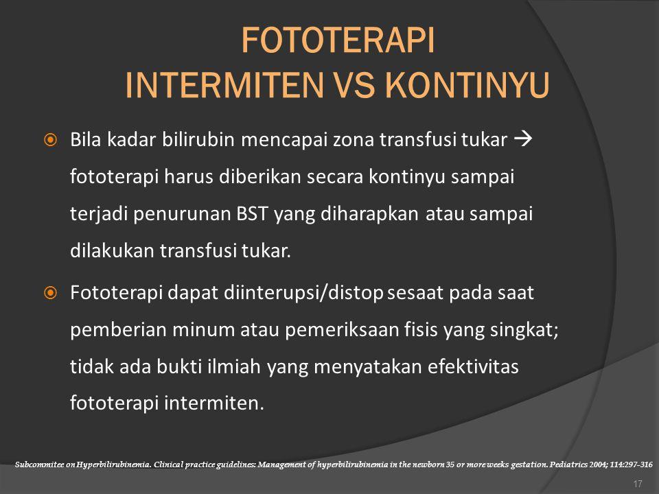 FOTOTERAPI INTERMITEN VS KONTINYU  Bila kadar bilirubin mencapai zona transfusi tukar  fototerapi harus diberikan secara kontinyu sampai terjadi penurunan BST yang diharapkan atau sampai dilakukan transfusi tukar.