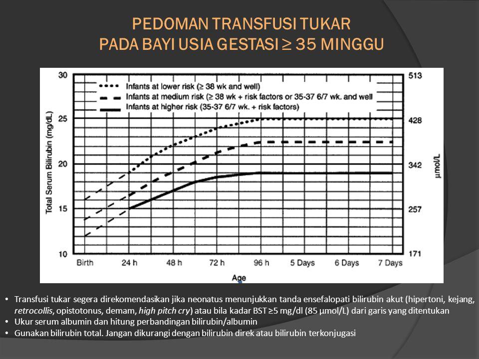 PEDOMAN TRANSFUSI TUKAR PADA BAYI USIA GESTASI ≥ 35 MINGGU Transfusi tukar segera direkomendasikan jika neonatus menunjukkan tanda ensefalopati biliru