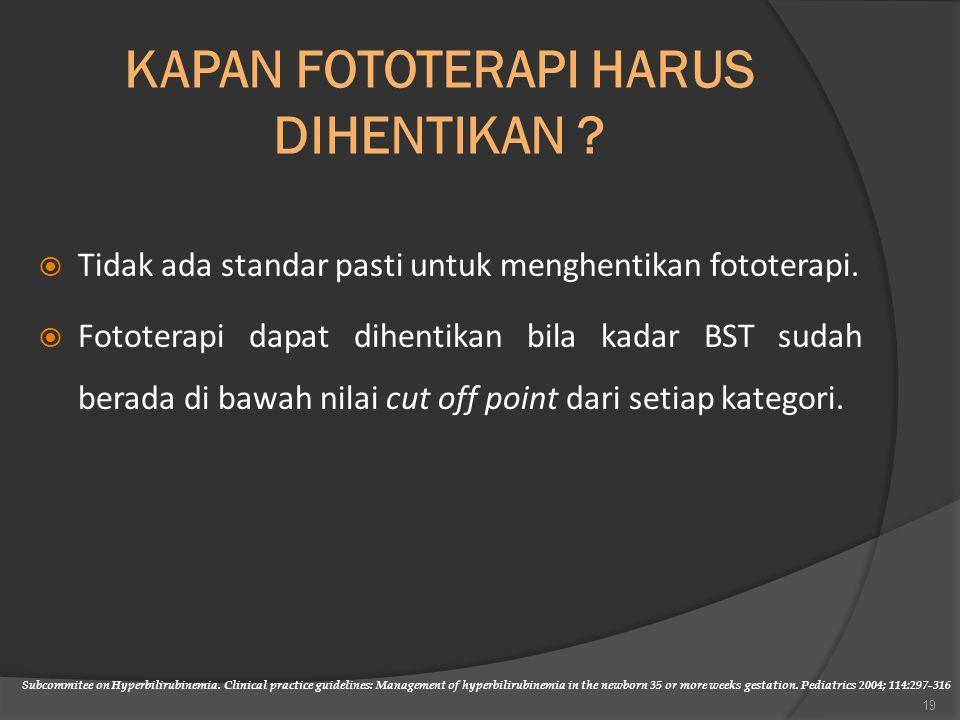 KAPAN FOTOTERAPI HARUS DIHENTIKAN ?  Tidak ada standar pasti untuk menghentikan fototerapi.  Fototerapi dapat dihentikan bila kadar BST sudah berada