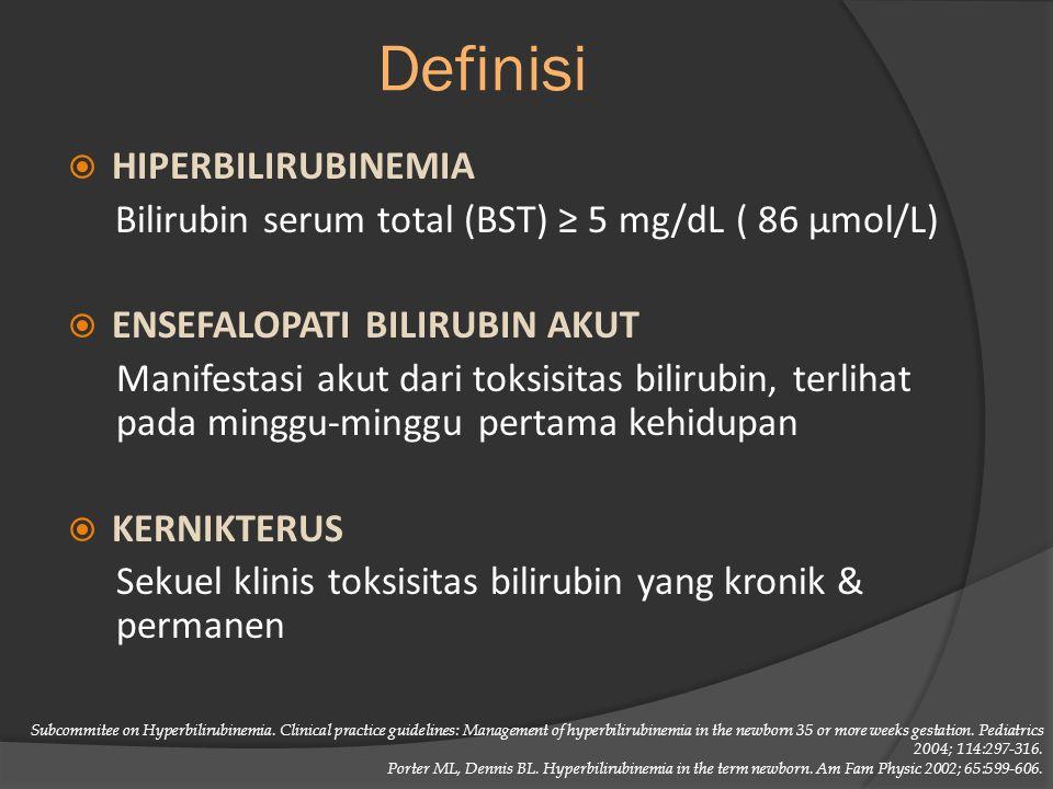 Definisi  HIPERBILIRUBINEMIA Bilirubin serum total (BST) ≥ 5 mg/dL ( 86 µmol/L)  ENSEFALOPATI BILIRUBIN AKUT Manifestasi akut dari toksisitas bilirubin, terlihat pada minggu-minggu pertama kehidupan  KERNIKTERUS Sekuel klinis toksisitas bilirubin yang kronik & permanen Subcommitee on Hyperbilirubinemia.