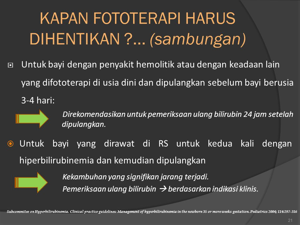 KAPAN FOTOTERAPI HARUS DIHENTIKAN ?... (sambungan)  Untuk bayi yang dirawat di RS untuk kedua kali dengan hiperbilirubinemia dan kemudian dipulangkan