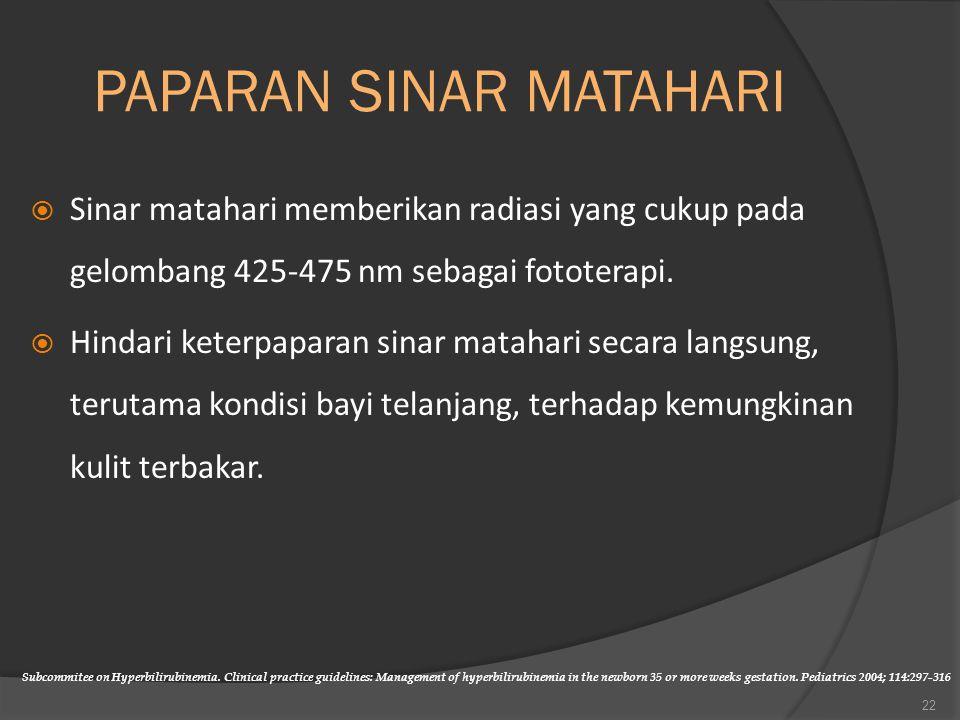 PAPARAN SINAR MATAHARI  Sinar matahari memberikan radiasi yang cukup pada gelombang 425-475 nm sebagai fototerapi.  Hindari keterpaparan sinar matah