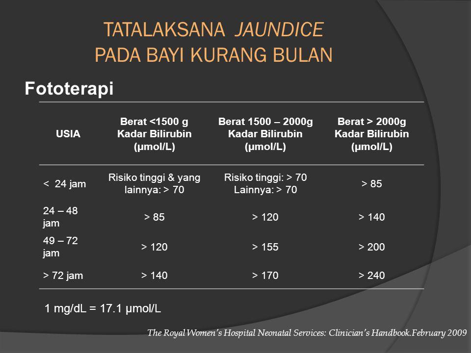 TATALAKSANA JAUNDICE PADA BAYI KURANG BULAN USIA Berat <1500 g Kadar Bilirubin (μmol/L) Berat 1500 – 2000g Kadar Bilirubin (μmol/L) Berat > 2000g Kada