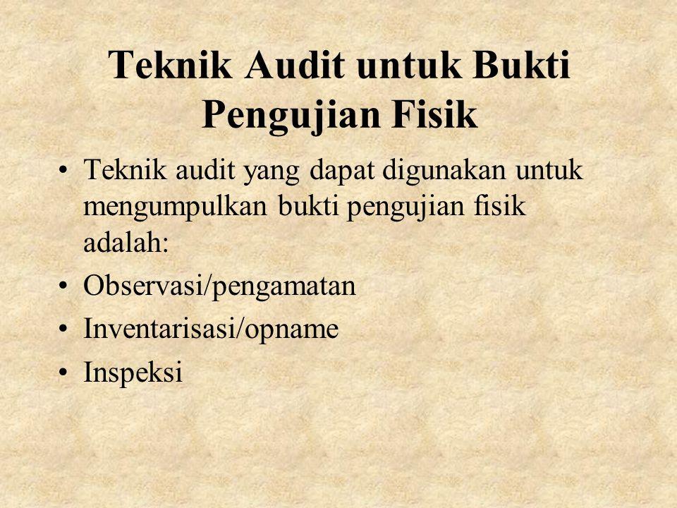 Teknik Audit untuk Bukti Pengujian Fisik Teknik audit yang dapat digunakan untuk mengumpulkan bukti pengujian fisik adalah: Observasi/pengamatan Inventarisasi/opname Inspeksi