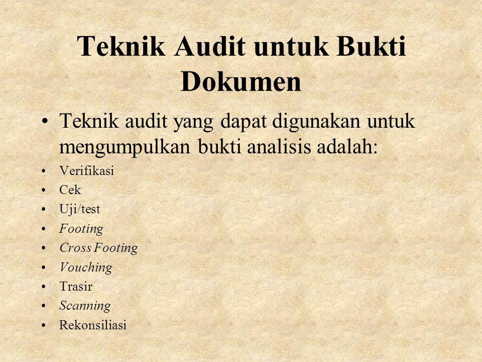 Teknik Audit untuk Bukti Dokumen Teknik audit yang dapat digunakan untuk mengumpulkan bukti analisis adalah: Verifikasi Cek Uji/test Footing Cross Footing Vouching Trasir Scanning Rekonsiliasi