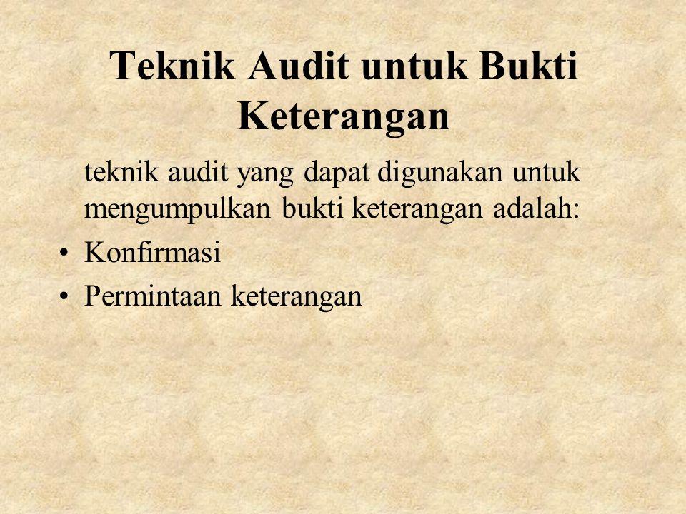 Teknik Audit untuk Bukti Keterangan teknik audit yang dapat digunakan untuk mengumpulkan bukti keterangan adalah: Konfirmasi Permintaan keterangan