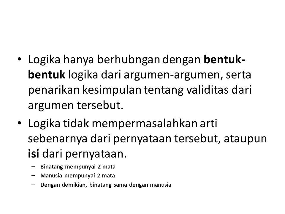 Logika hanya berhubngan dengan bentuk- bentuk logika dari argumen-argumen, serta penarikan kesimpulan tentang validitas dari argumen tersebut.