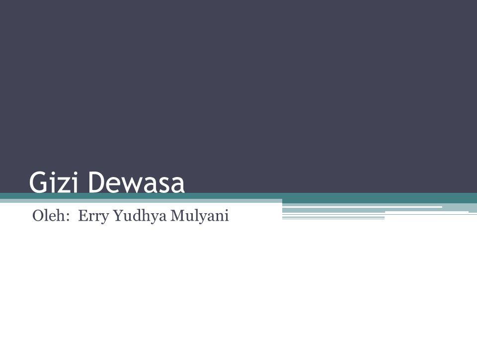 Gizi Dewasa Oleh: Erry Yudhya Mulyani