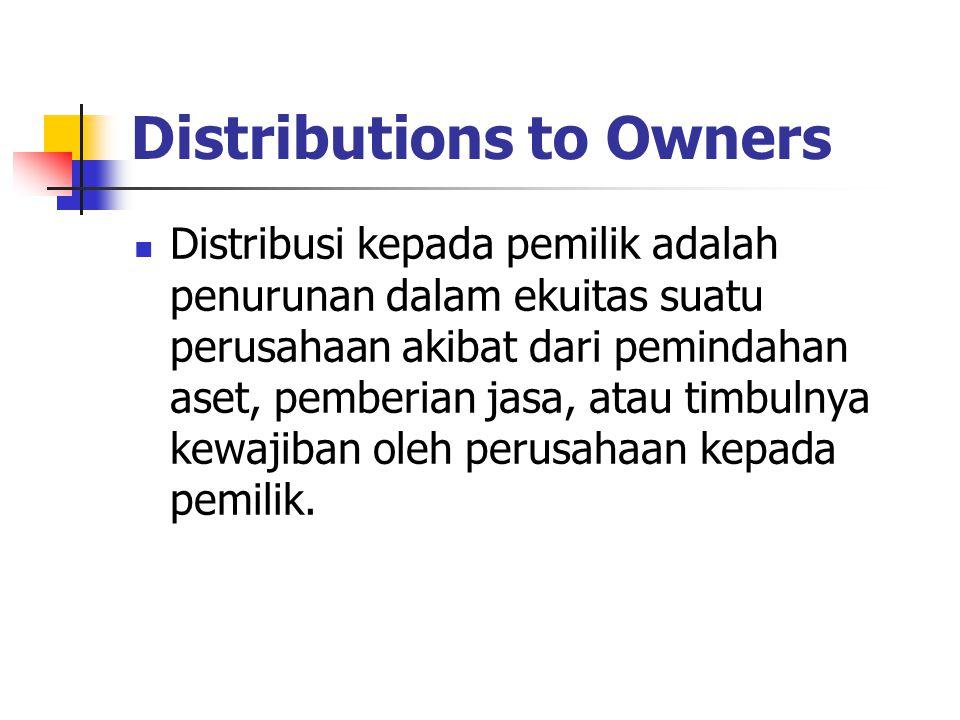 Distributions to Owners Distribusi kepada pemilik adalah penurunan dalam ekuitas suatu perusahaan akibat dari pemindahan aset, pemberian jasa, atau ti
