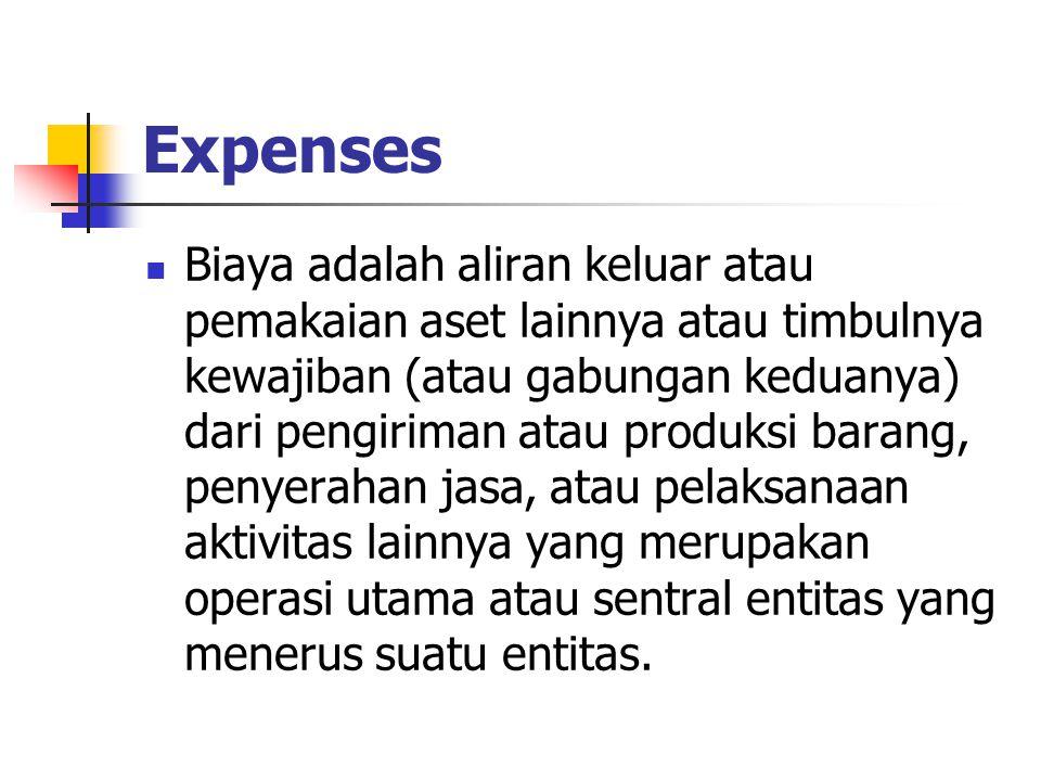 Expenses Biaya adalah aliran keluar atau pemakaian aset lainnya atau timbulnya kewajiban (atau gabungan keduanya) dari pengiriman atau produksi barang