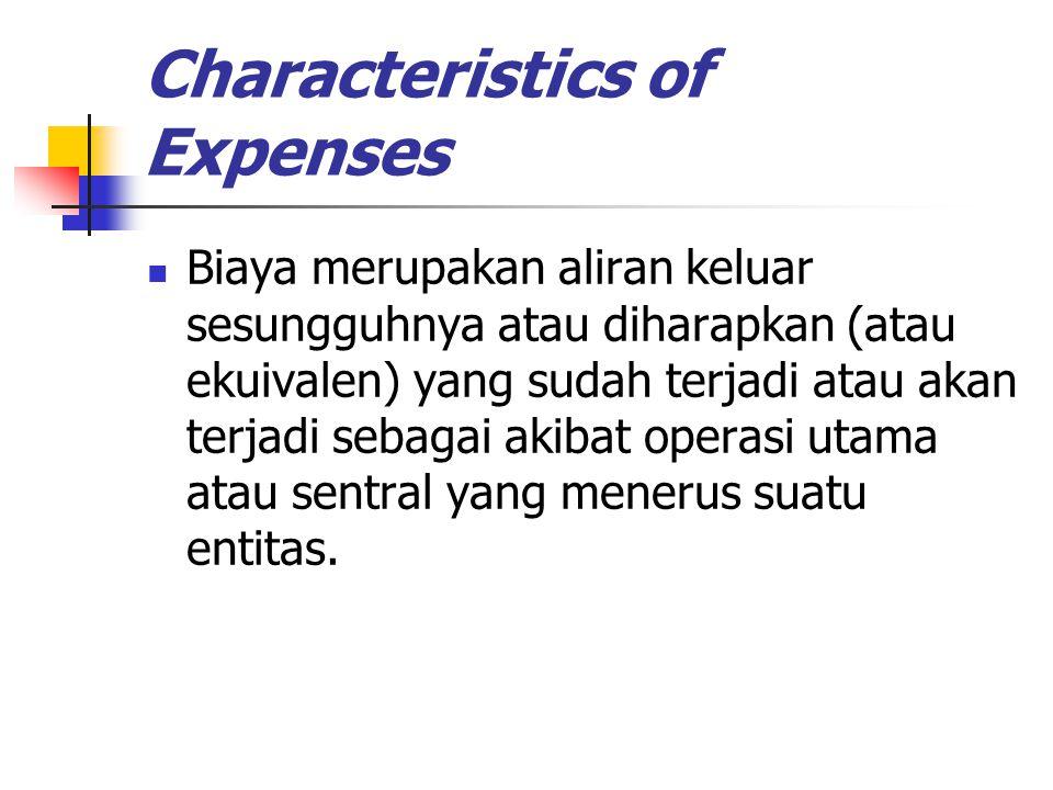 Characteristics of Expenses Biaya merupakan aliran keluar sesungguhnya atau diharapkan (atau ekuivalen) yang sudah terjadi atau akan terjadi sebagai a