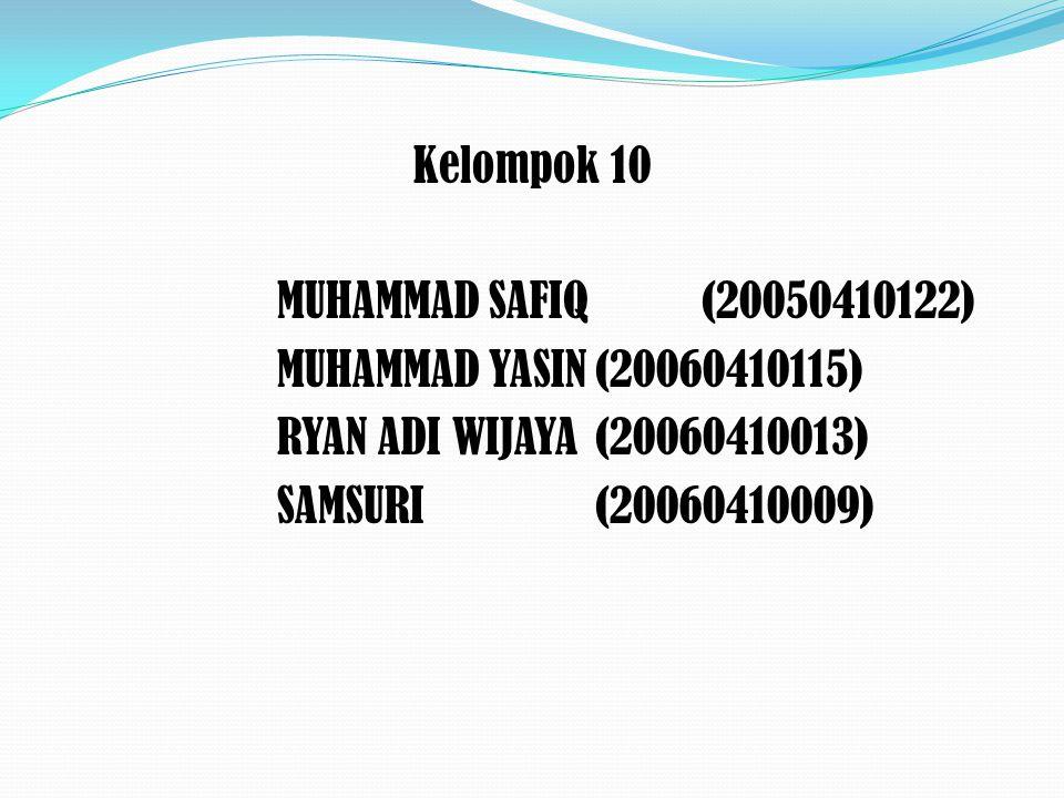 Kelompok 10 MUHAMMAD SAFIQ (20050410122) MUHAMMAD YASIN(20060410115) RYAN ADI WIJAYA(20060410013) SAMSURI(20060410009)