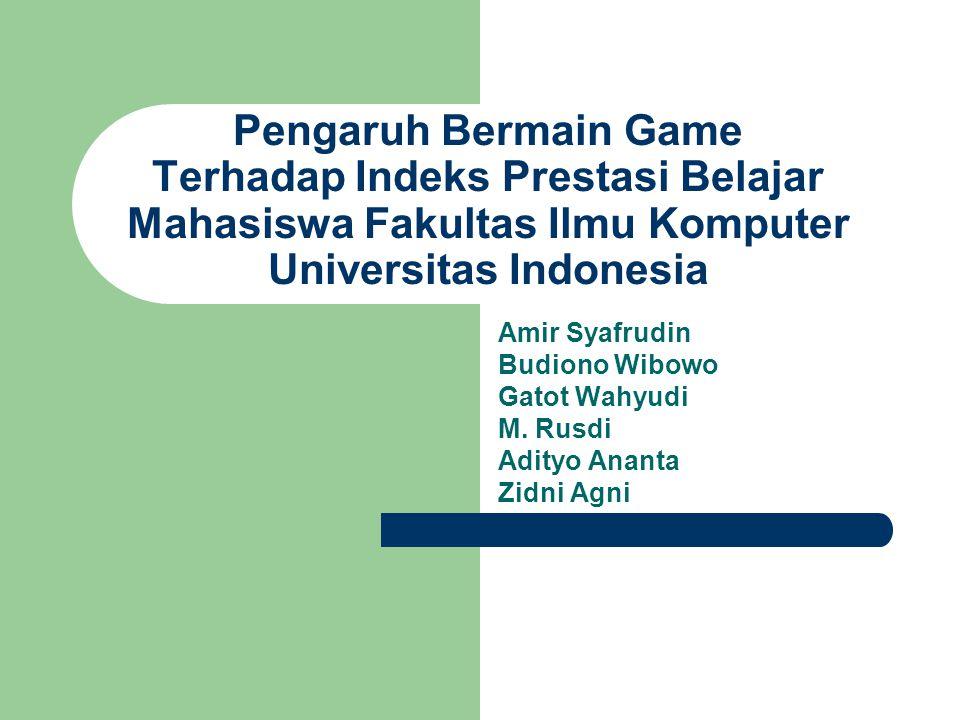 Pengaruh Bermain Game Terhadap Indeks Prestasi Belajar Mahasiswa Fakultas Ilmu Komputer Universitas Indonesia Amir Syafrudin Budiono Wibowo Gatot Wahyudi M.