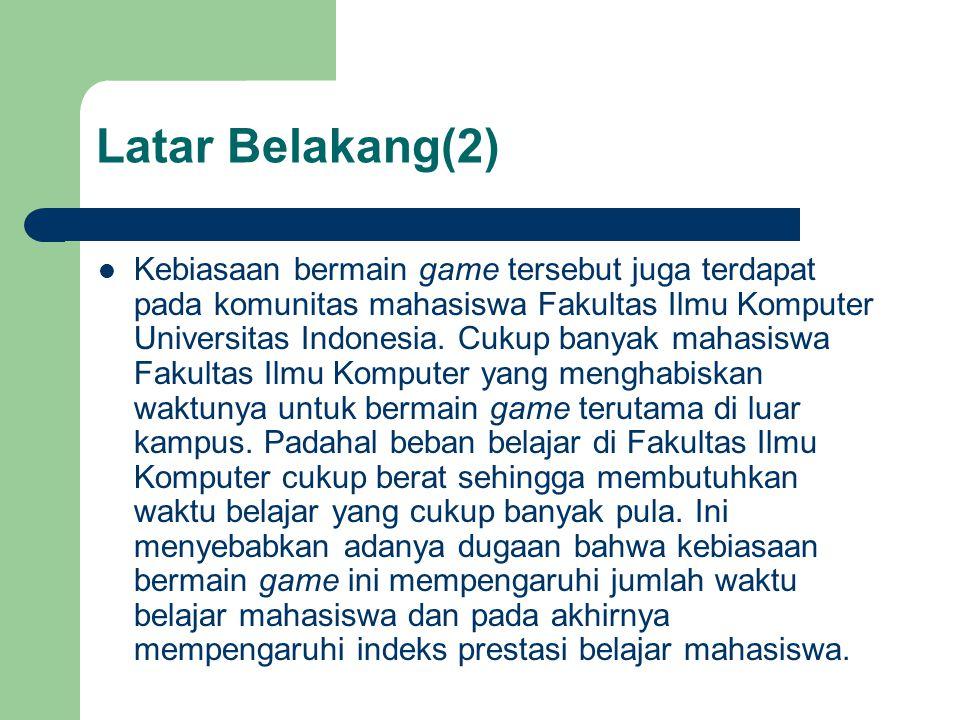Latar Belakang(2) Kebiasaan bermain game tersebut juga terdapat pada komunitas mahasiswa Fakultas Ilmu Komputer Universitas Indonesia.