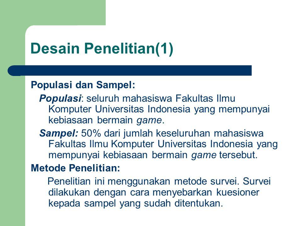 Desain Penelitian(1) Populasi dan Sampel: Populasi: seluruh mahasiswa Fakultas Ilmu Komputer Universitas Indonesia yang mempunyai kebiasaan bermain game.