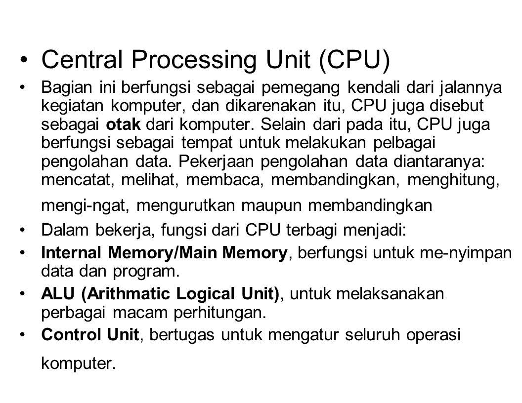 Central Processing Unit (CPU) Bagian ini berfungsi sebagai pemegang kendali dari jalannya kegiatan komputer, dan dikarenakan itu, CPU juga disebut sebagai otak dari komputer.