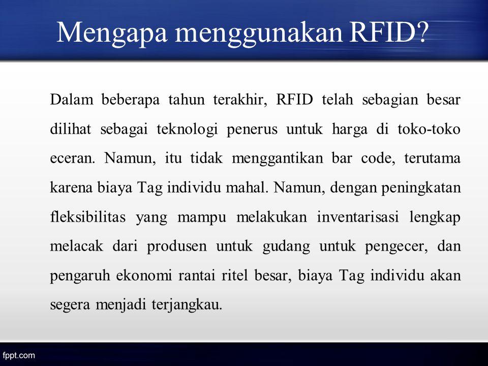 Mengapa menggunakan RFID? Dalam beberapa tahun terakhir, RFID telah sebagian besar dilihat sebagai teknologi penerus untuk harga di toko-toko eceran.
