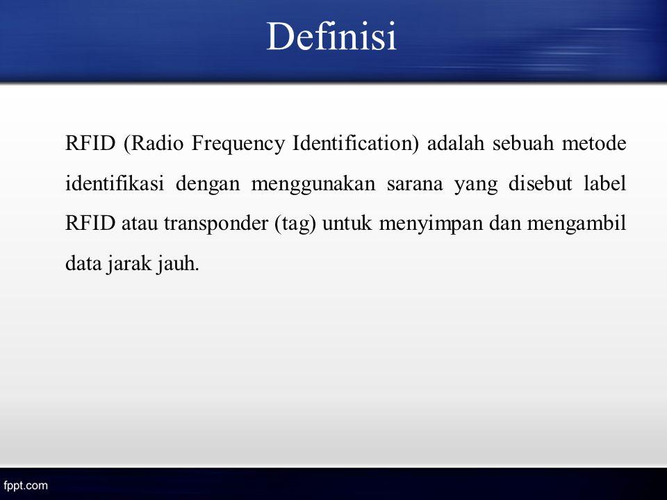 Definisi RFID (Radio Frequency Identification) adalah sebuah metode identifikasi dengan menggunakan sarana yang disebut label RFID atau transponder (t