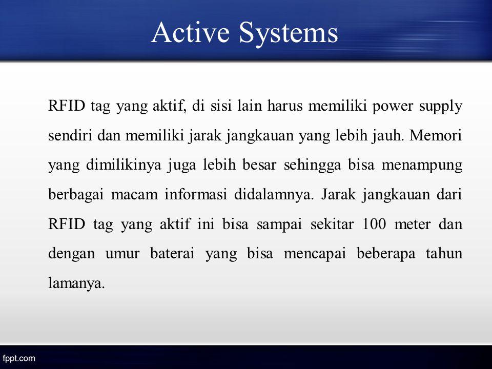 Active Systems RFID tag yang aktif, di sisi lain harus memiliki power supply sendiri dan memiliki jarak jangkauan yang lebih jauh. Memori yang dimilik