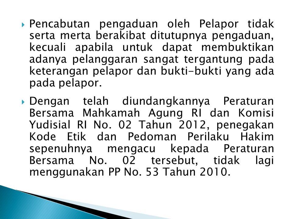  Pencabutan pengaduan oleh Pelapor tidak serta merta berakibat ditutupnya pengaduan, kecuali apabila untuk dapat membuktikan adanya pelanggaran sanga