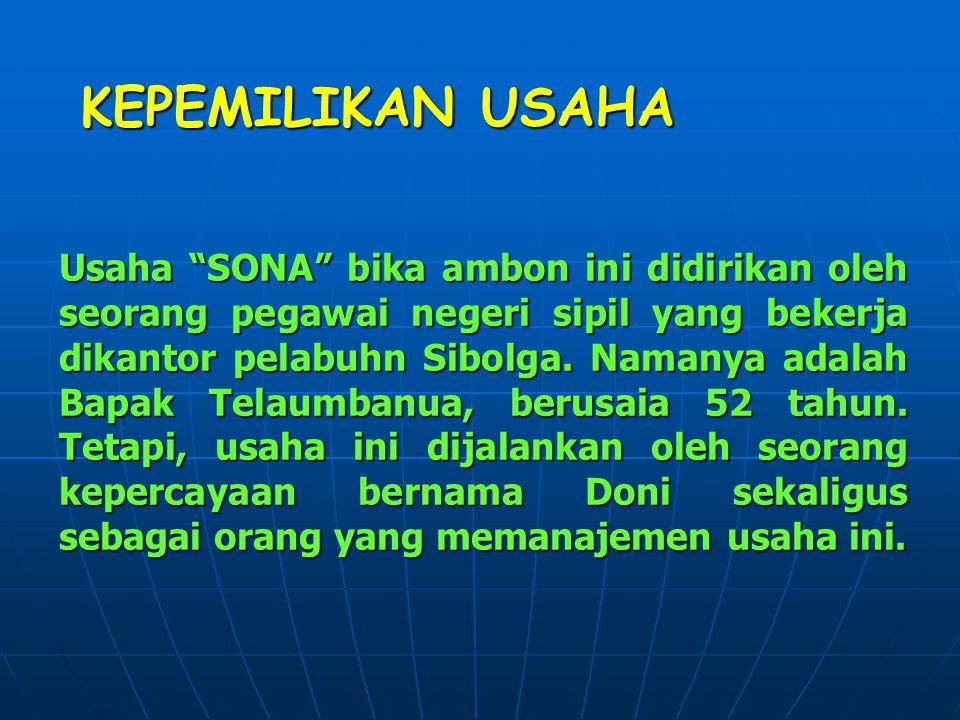 KEPEMILIKAN USAHA Usaha SONA bika ambon ini didirikan oleh seorang pegawai negeri sipil yang bekerja dikantor pelabuhn Sibolga.