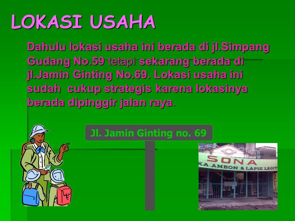 LOKASI USAHA Dahulu lokasi usaha ini berada di jl.Simpang Gudang No.59 tetapi sekarang berada di jl.Jamin Ginting No.69.