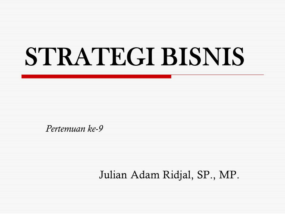 STRATEGI BISNIS Pertemuan ke-9 Julian Adam Ridjal, SP., MP.