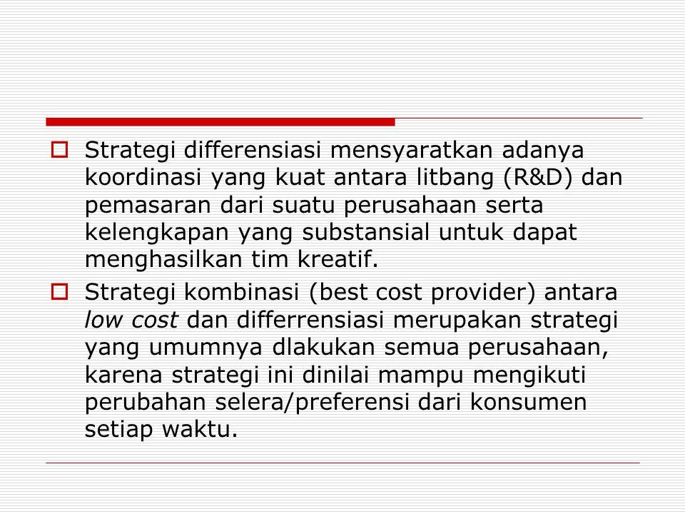  Strategi differensiasi mensyaratkan adanya koordinasi yang kuat antara litbang (R&D) dan pemasaran dari suatu perusahaan serta kelengkapan yang subs