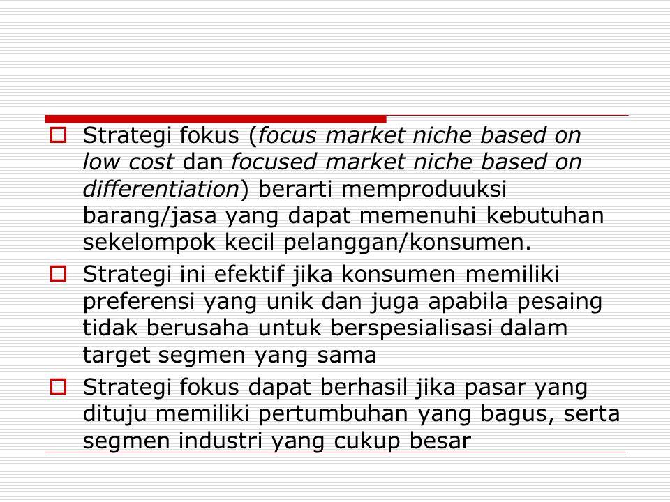  Risiko dari strategi fokus : kemungkinan dari pesaing akan melihat keberhasilan strategi ini dan kemudian meniru, dan risiko lainnya adanya pergeseran preferensi konsumen