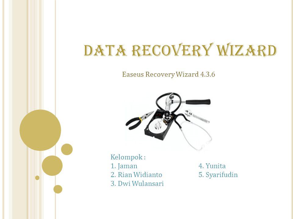 Easeus Recovery Wizard 4.3.6 DATA RECOVERY WIZARD Kelompok : 1. Jaman4. Yunita 2. Rian Widianto5. Syarifudin 3. Dwi Wulansari