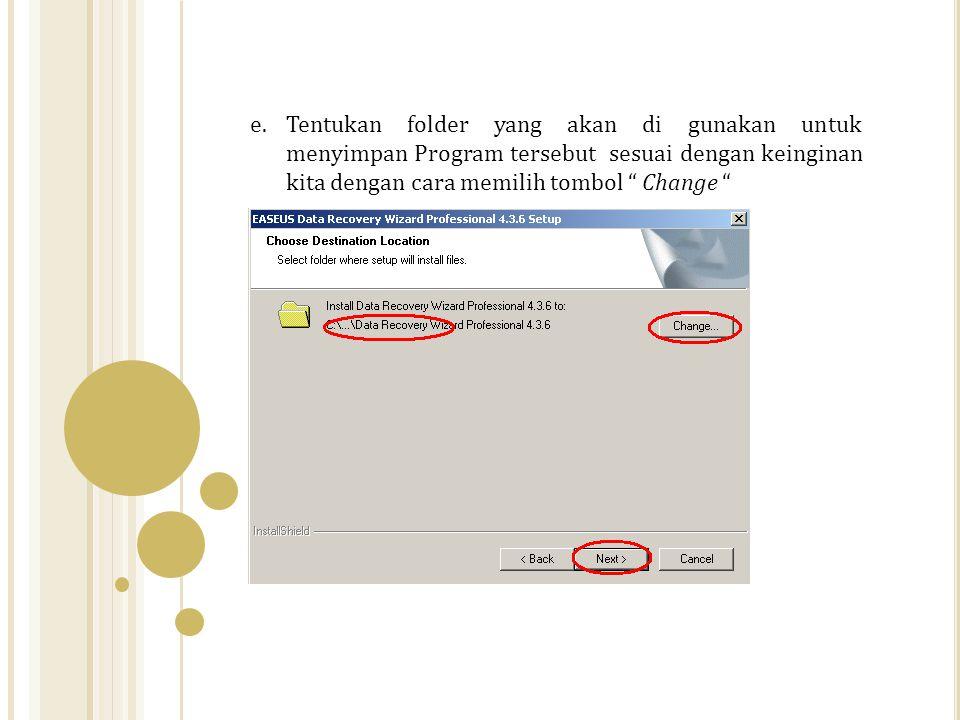 """e.Tentukan folder yang akan di gunakan untuk menyimpan Program tersebut sesuai dengan keinginan kita dengan cara memilih tombol """" Change """""""
