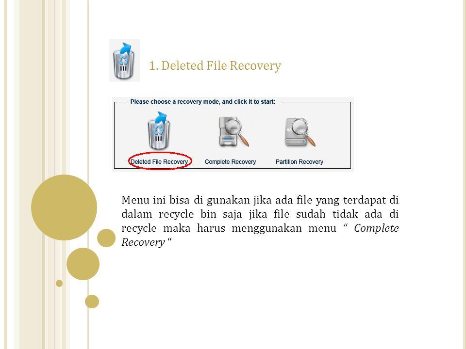 1. Deleted File Recovery Menu ini bisa di gunakan jika ada file yang terdapat di dalam recycle bin saja jika file sudah tidak ada di recycle maka haru