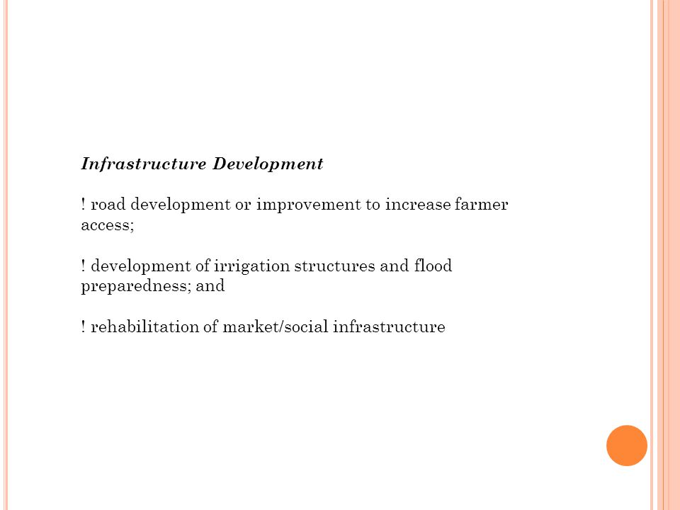 Infrastructure Development ! road development or improvement to increase farmer access; ! development of irrigation structures and flood preparedness;
