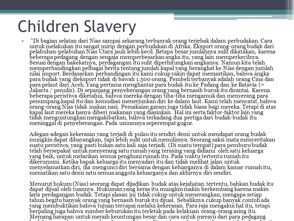 Summarizing This article is showing the poor life of children from Nias, Sumatera Utara as a slave.