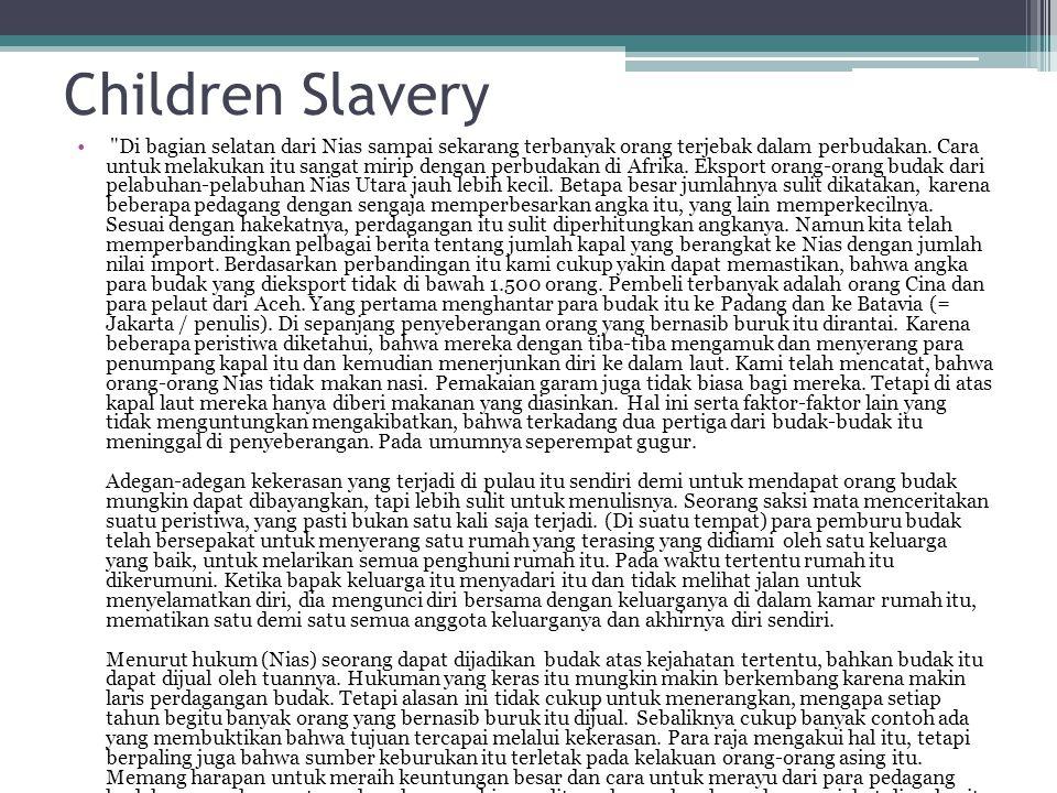 Children Slavery Di bagian selatan dari Nias sampai sekarang terbanyak orang terjebak dalam perbudakan.