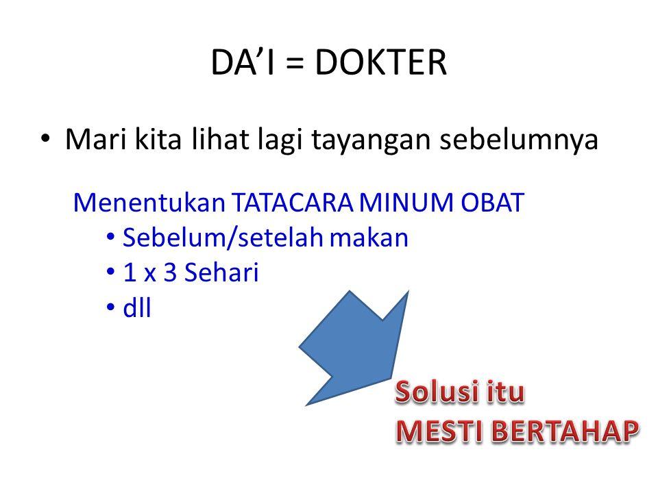 DA'I = DOKTER Mari kita lihat lagi tayangan sebelumnya Menentukan TATACARA MINUM OBAT Sebelum/setelah makan 1 x 3 Sehari dll
