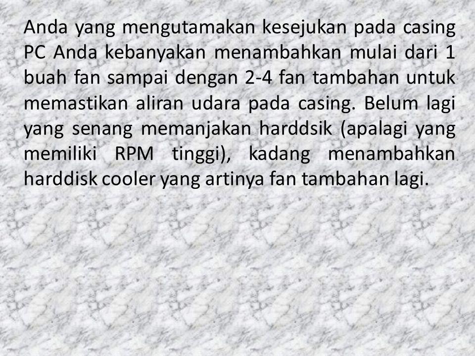Jika Anda sedang mencari fan tambahan, usahakan mencari fan yang berkualitas dengan tingkat kebisingan rendah.