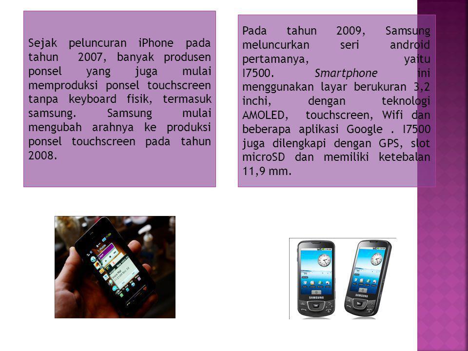 Sejak peluncuran iPhone pada tahun 2007, banyak produsen ponsel yang juga mulai memproduksi ponsel touchscreen tanpa keyboard fisik, termasuk samsung.