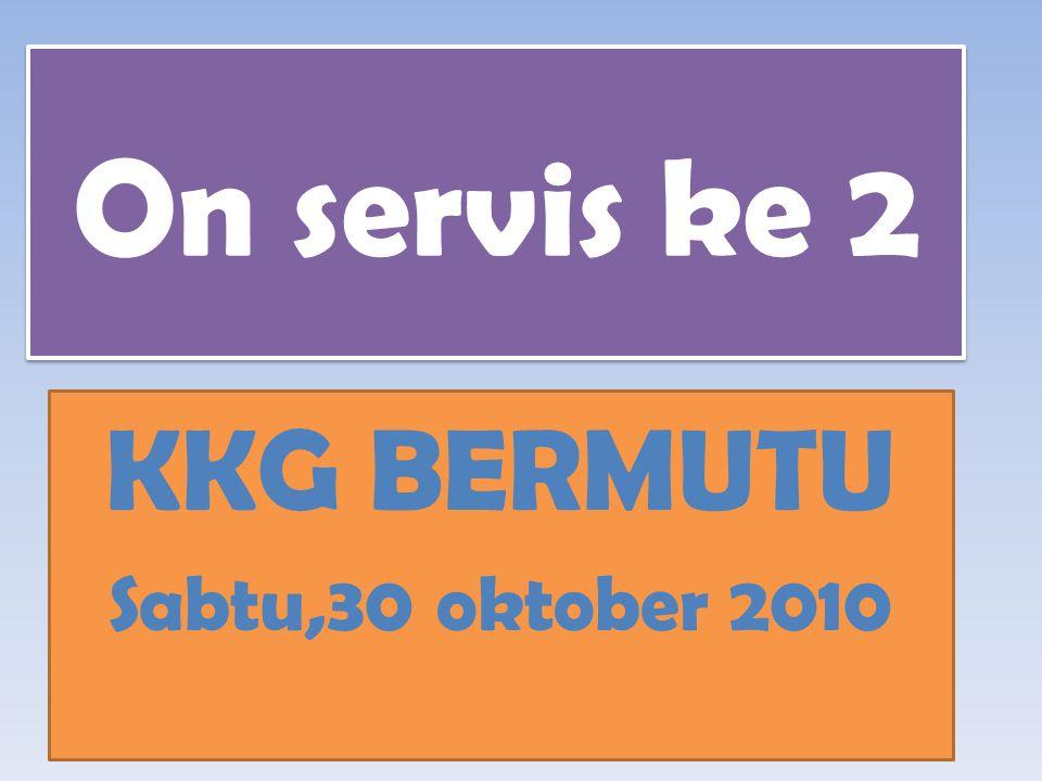 On servis ke 2 KKG BERMUTU Sabtu,30 oktober 2010