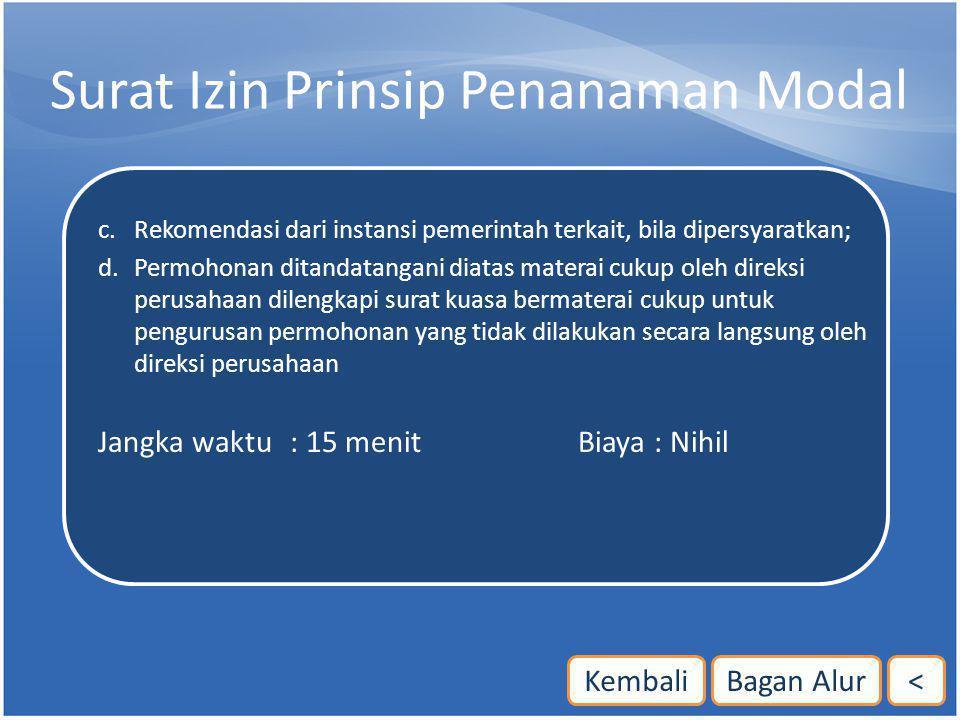 Surat Izin Prinsip Penanaman Modal c. Rekomendasi dari instansi pemerintah terkait, bila dipersyaratkan; d. Permohonan ditandatangani diatas materai c
