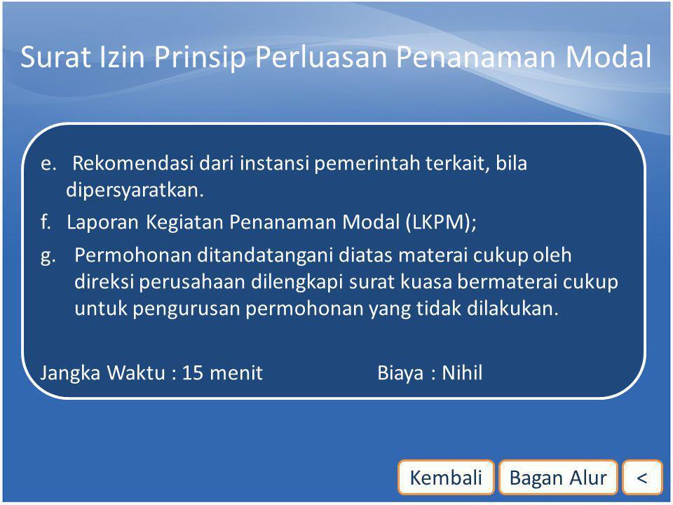 Surat Izin Prinsip Perluasan Penanaman Modal e. Rekomendasi dari instansi pemerintah terkait, bila dipersyaratkan. f. Laporan Kegiatan Penanaman Modal