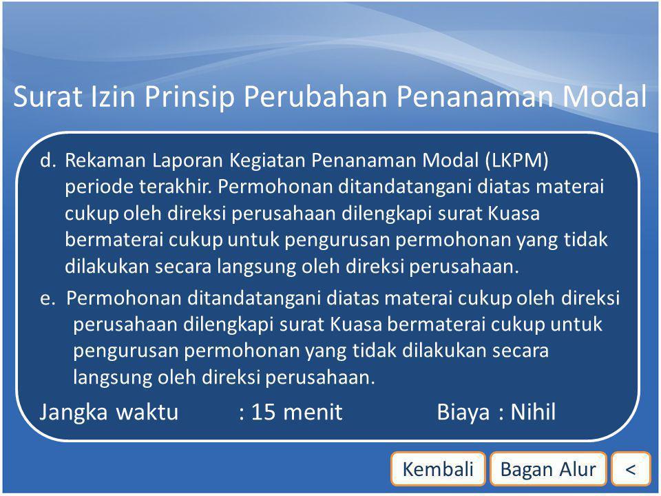 Surat Izin Prinsip Perubahan Penanaman Modal d. Rekaman Laporan Kegiatan Penanaman Modal (LKPM) periode terakhir. Permohonan ditandatangani diatas mat